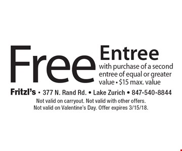 Free entree. With purchase of a second entree of equal or greater value. $15 max. value. Not valid on carryout. Not valid with other offers. Not valid on Valentine's Day. Offer expires 3/15/18.