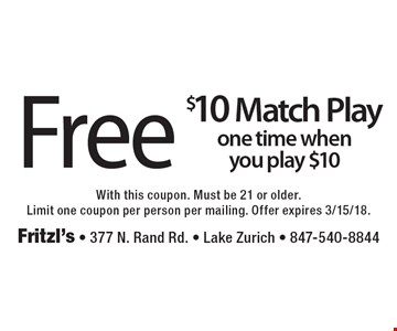 Free $10 match play one time when you play $10. With this coupon. Must be 21 or older. Limit one coupon per person per mailing. Offer expires 3/15/18.
