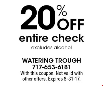 20% Off entire check excludes alcohol. With this coupon. Not valid with other offers. Expires 8-31-17.
