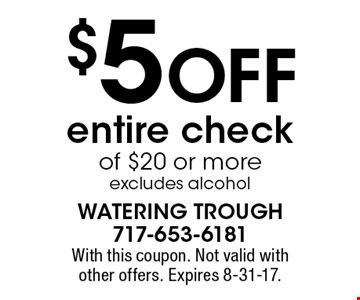 $5 Off entire check of $20 or more excludes alcohol. With this coupon. Not valid with other offers. Expires 8-31-17.