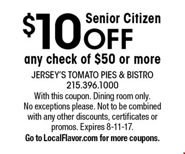 Senior Citizen $10 OFF any check of $50 or more. With this coupon. Dining room only. No exceptions please. Not to be combined with any other discounts, certificates or promos. Expires 8-11-17.Go to LocalFlavor.com for more coupons.