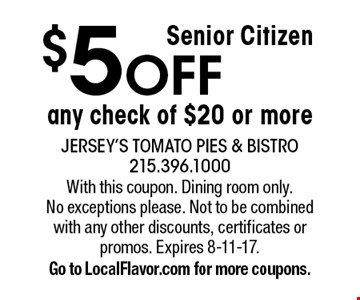 Senior Citizen $5 OFF any check of $20 or more. With this coupon. Dining room only. No exceptions please. Not to be combined with any other discounts, certificates or promos. Expires 8-11-17.Go to LocalFlavor.com for more coupons.