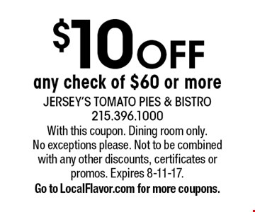 $10 OFF any check of $60 or more. With this coupon. Dining room only. No exceptions please. Not to be combined with any other discounts, certificates or promos. Expires 8-11-17.Go to LocalFlavor.com for more coupons.