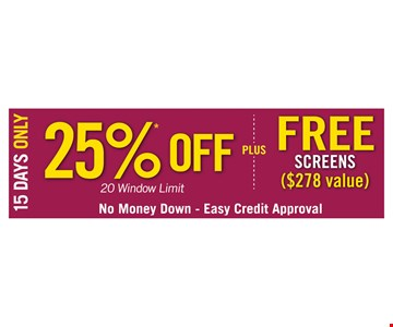 25% off (20 window limit) PLUS free screens ($278 value). 15 days only! No money down. Easy credit approval.