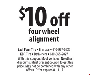 $10 off four-wheel alignment. With this coupon. Most vehicles. No other discounts. Must present coupon to get this price. May not be combined with any other offers. Offer expires 8-11-17.