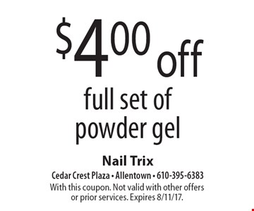 $4.00 off full set of powder gel. With this coupon. Not valid with other offers or prior services. Expires 8/11/17.