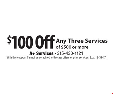 $100 Off Any Three Services of $500 or more. With this coupon. Cannot be combined with other offers or prior services. Exp. 12-31-17.