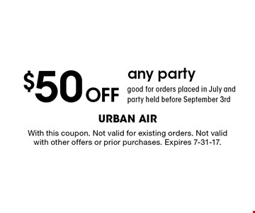 $50 Off any party. Good for orders placed in July and party held before September 3rd. With this coupon. Not valid for existing orders. Not valid  with other offers or prior purchases. Expires 7-31-17.