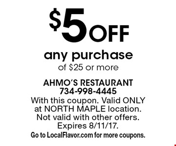 $5 off any purchase of $25 or more. With this coupon. Valid ONLY at NORTH MAPLE location. Not valid with other offers. Expires 8/11/17. Go to LocalFlavor.com for more coupons.