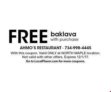 Free baklava with purchase. With this coupon. Valid ONLY at NORTH MAPLE location.Not valid with other offers. Expires 12/1/17. Go to LocalFlavor.com for more coupons.