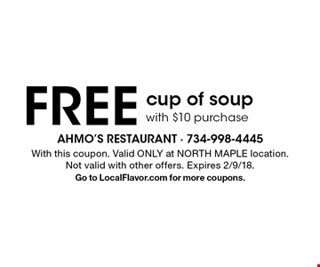 Free cup of soup with $10 purchase. With this coupon. Valid ONLY at NORTH MAPLE location. Not valid with other offers. Expires 2/9/18. Go to LocalFlavor.com for more coupons.