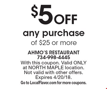 $5 Off any purchase of $25 or more. With this coupon. Valid ONLY at NORTH MAPLE location. Not valid with other offers. Expires 4/20/18. Go to LocalFlavor.com for more coupons.