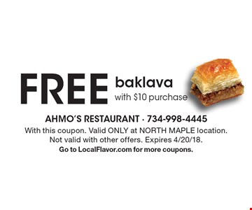 Free baklava with $10 purchase. With this coupon. Valid ONLY at NORTH MAPLE location. Not valid with other offers. Expires 4/20/18. Go to LocalFlavor.com for more coupons.