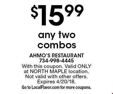 $15.99 any two combos. With this coupon. Valid ONLY at NORTH MAPLE location.Not valid with other offers. Expires 4/20/18. Go to LocalFlavor.com for more coupons.