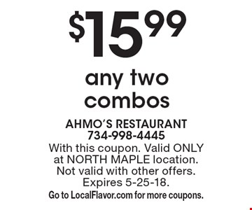$15.99 any two combos. With this coupon. Valid only at North Maple location. Not valid with other offers. Expires 5-25-18. Go to LocalFlavor.com for more coupons.
