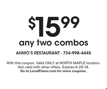 $15.99 any two combos. With this coupon. Valid only at North Maple location. Not valid with other offers. Expires 6-29-18. Go to LocalFlavor.com for more coupons.