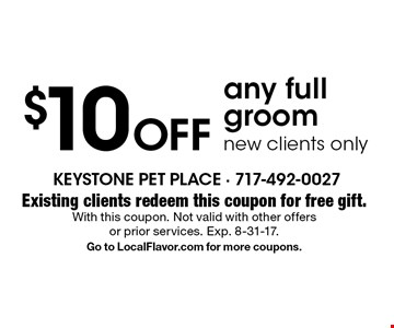 $10 off any full groom. New clients only. Existing clients redeem this coupon for free gift. With this coupon. Not valid with other offers or prior services. Exp. 8-31-17. Go to LocalFlavor.com for more coupons.