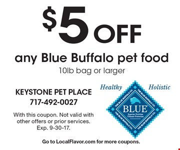 $5 Off any Blue Buffalo pet food 10lb bag or larger. With this coupon. Not valid with other offers or prior services. Exp. 9-30-17. Go to LocalFlavor.com for more coupons.