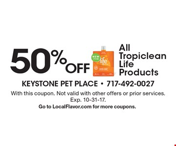50% Off All Tropiclean Life Products. With this coupon. Not valid with other offers or prior services. Exp. 10-31-17. Go to LocalFlavor.com for more coupons.