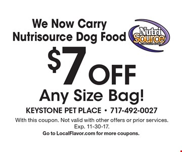 We Now Carry Nutrisource Dog Food. $7 Off Any Size Bag! With this coupon. Not valid with other offers or prior services. Exp. 11-30-17. Go to LocalFlavor.com for more coupons.