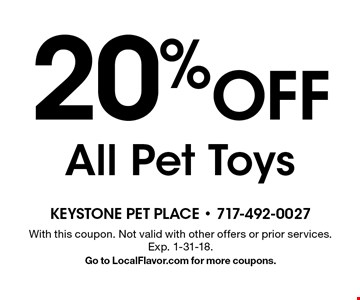 20% Off All Pet Toys. With this coupon. Not valid with other offers or prior services. Exp. 1-31-18. Go to LocalFlavor.com for more coupons.