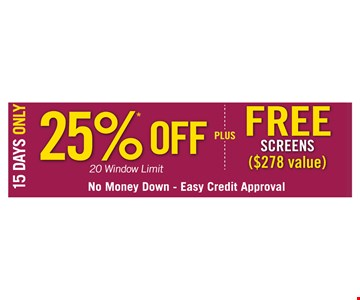 15 Days Only. 25% off 20 window limit PLUS Free screens ($278 value). No money down. Easy credit approval.