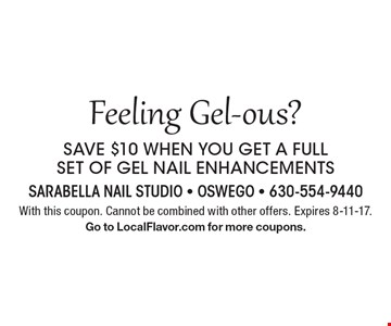 Feeling Gel-ous? SAVE $10 WHEN YOU GET A FULL SET OF GEL NAIL ENHANCEMENTS With this coupon. Cannot be combined with other offers. Expires 8-11-17.Go to LocalFlavor.com for more coupons.