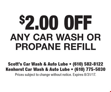 $2.00 OFF Any car wash or propane refill. Prices subject to change without notice. Expires 8/31/17.