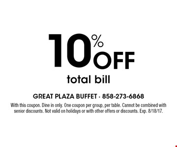 10% Off total bill. With this coupon. Dine in only. One coupon per group, per table. Cannot be combined with senior discounts. Not valid on holidays or with other offers or discounts. Exp. 8/18/17.