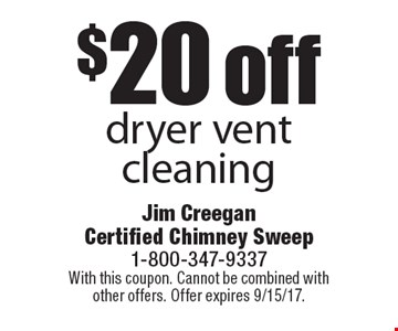 $20 off dryer vent cleaning. With this coupon. Cannot be combined with other offers. Offer expires 9/15/17.