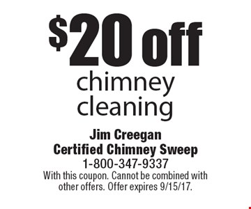$20 off chimney cleaning. With this coupon. Cannot be combined with other offers. Offer expires 9/15/17.
