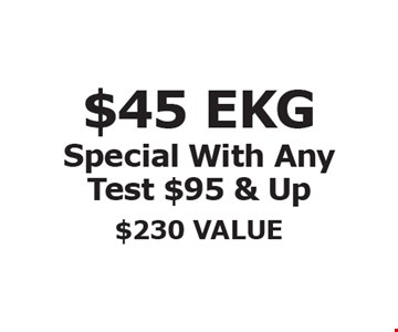 $45 EKG Special With Any Test $95 & Up, $230 VALUE.
