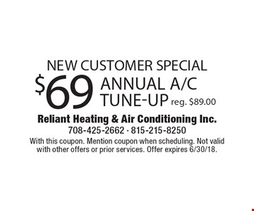 New Customer Special. $69 annual A/C tune-up. Reg. $89.00. With this coupon. Mention coupon when scheduling. Not valid with other offers or prior services. Offer expires 6/30/18.