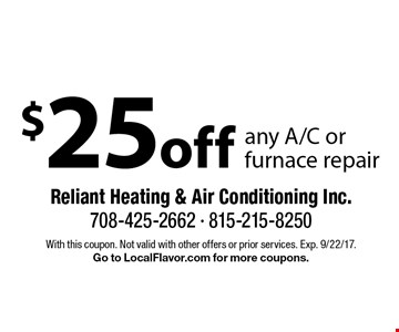 $25 off any A/C or furnace repair. With this coupon. Not valid with other offers or prior services. Exp. 9/22/17.