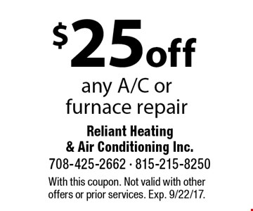 $25 off any A/C or furnace repair. With this coupon. Not valid with otheroffers or prior services. Exp. 9/22/17.