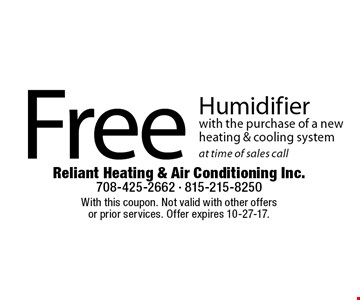 Free Humidifier with the purchase of a new heating & cooling systemat time of sales call. With this coupon. Not valid with other offersor prior services. Offer expires 10-27-17.