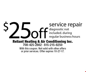 $25 off service repair diagnostic not included during regular business hours. With this coupon. Not valid with other offers or prior services. Offer expires 10-27-17.