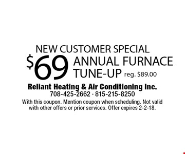 NEW CUSTOMER SPECIAL $69 ANNUAL FURNACE TUNE-UP reg. $89.00. With this coupon. Mention coupon when scheduling. Not valid with other offers or prior services. Offer expires 2-2-18.