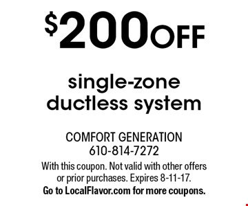 $200 OFF single-zone ductless system. With this coupon. Not valid with other offers or prior purchases. Expires 8-11-17.Go to LocalFlavor.com for more coupons.