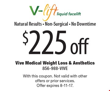 $225 off V-lift liquid facelift. Natural Results - Non-Surgical - No Downtime. With this coupon. Not valid with other offers or prior services. Offer expires 8-11-17.