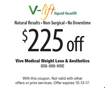 $225 off V-lift liquid facelift. Natural Results - Non-Surgical - No Downtime. With this coupon. Not valid with other offers or prior services. Offer expires 10-13-17.