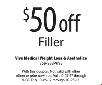 $50 off Filler. With this coupon. Not valid with other offers or prior services. Valid 9-27-17 through 9-28-17 & 10-25-17 through 10-26-17.