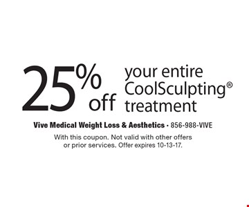 25% off your entire CoolSculpting treatment. With this coupon. Not valid with other offers or prior services. Offer expires 10-13-17.