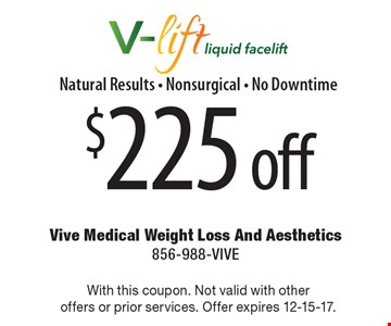 $225 off V-lift liquid facelift Natural Results - Non-Surgical - No Downtime. With this coupon. Not valid with other offers or prior services. Offer expires 12-15-17.