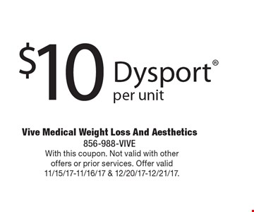 $10 Dysport per unit. With this coupon. Not valid with other offers or prior services. Offer valid 11/15/17-11/16/17 & 12/20/17-12/21/17.