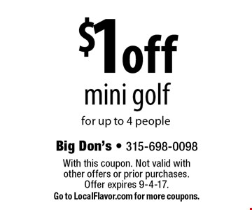 $1 off mini golf for up to 4 people . With this coupon. Not valid with  other offers or prior purchases. Offer expires 9-4-17. Go to LocalFlavor.com for more coupons.