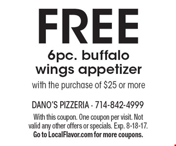 Free 6pc. buffalo wings appetizer with the purchase of $25 or more. With this coupon. One coupon per visit. Not valid any other offers or specials. Exp. 8-18-17. Go to LocalFlavor.com for more coupons.