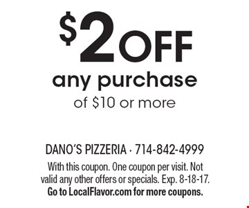 $2 off any purchase of $10 or more. With this coupon. One coupon per visit. Not valid any other offers or specials. Exp. 8-18-17. Go to LocalFlavor.com for more coupons.