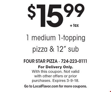 $15.99 + tax 1 medium 1-topping pizza & 12
