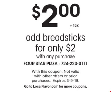 $2.00 + tax add breadsticks for only $2 with any purchase. With this coupon. Not valid with other offers or prior purchases. Expires 3-9-18. Go to LocalFlavor.com for more coupons.